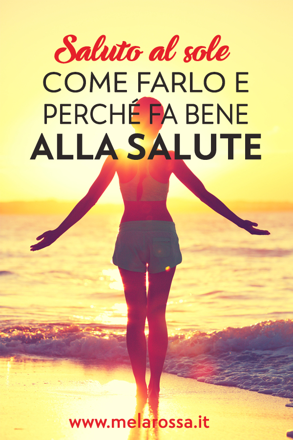 Il Saluto al Sole èl'esercizio yoga ideale per ritrovare l'elasticità, avere un corpo tonico e una mente rilassata, e non solo - Melarossa.it #dietamelarossa