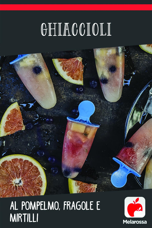 ghiaccioli pompelmo fragole e mirtilli