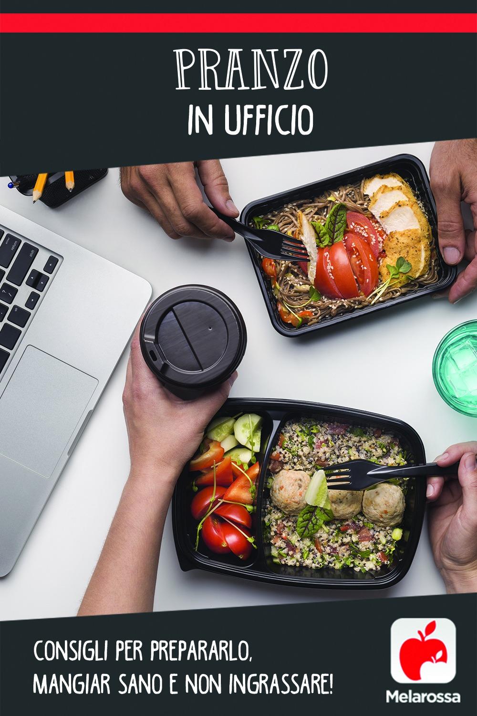 Pranzo in ufficio: consigli per prepararlo, mangiar sano e non ingrassare