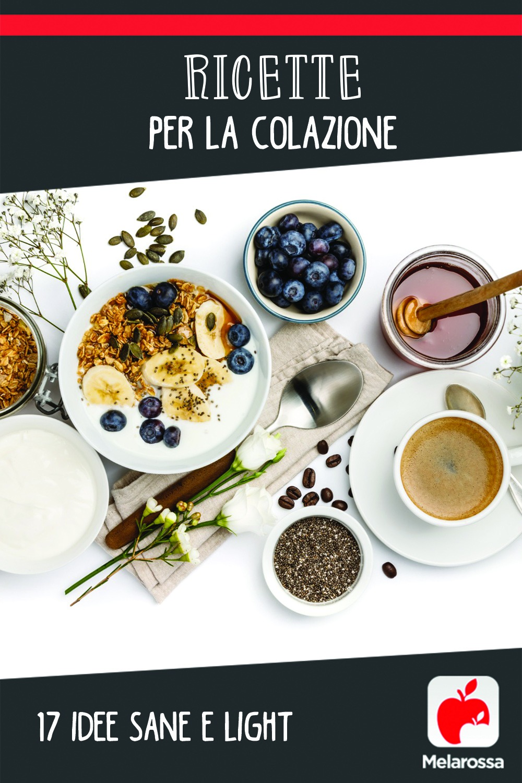 Ricette per la colazione: 17 idee sane e light
