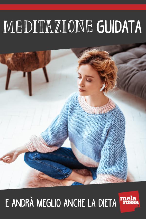 meditazione guidata: cos'è, benefici per la tua mente e per la tua dieta