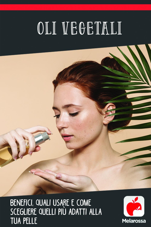 Oli vegetali: benefici, quali usare e come scegliere quelli più adatti alla tua pelle