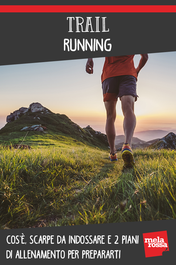 Trail running: cos'è, scarpe da indossare e piani di allenamento per prepararti