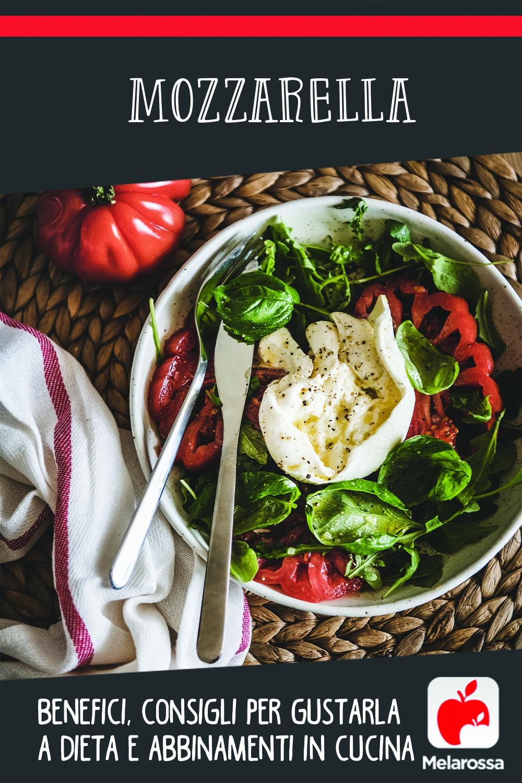 Mozzarella: benefici, consigli per gustarla a dieta e abbinamenti in cucina