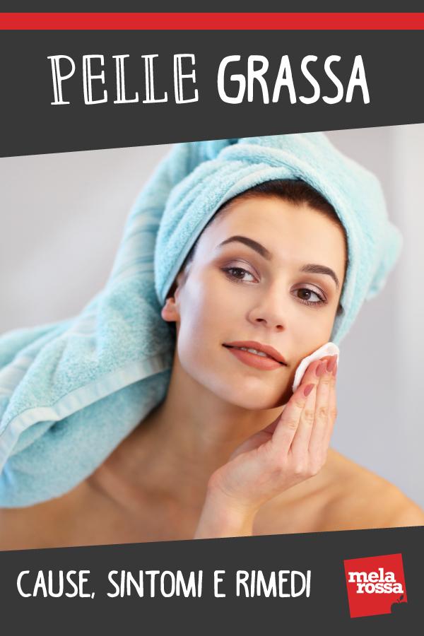 pelle grassa: cos'è ,come riconoscerla e curarla