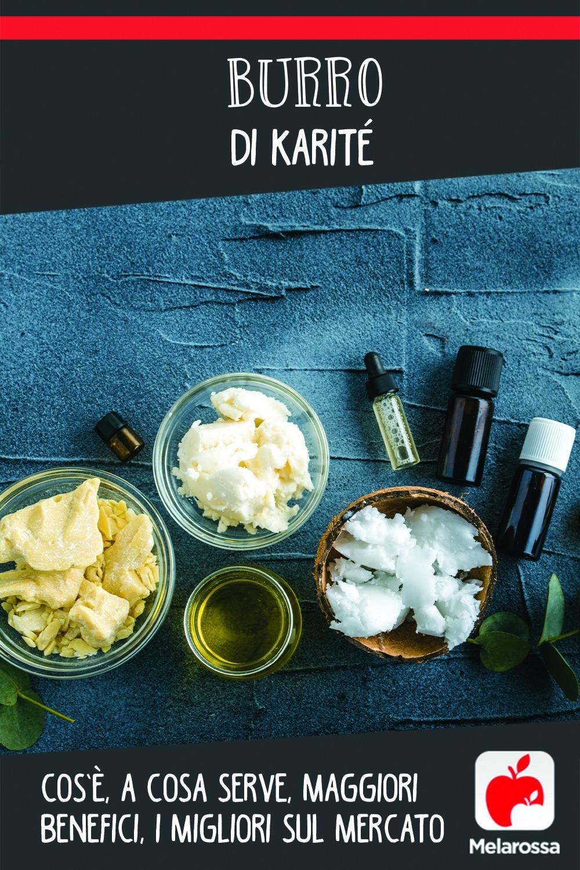 burro di karité: cos'è, a cosa serve, benefici e i migliori prodotti