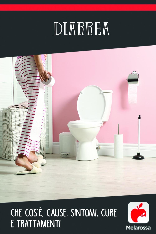 diarrea: cos'è, cause, sintomi, tipi e cure