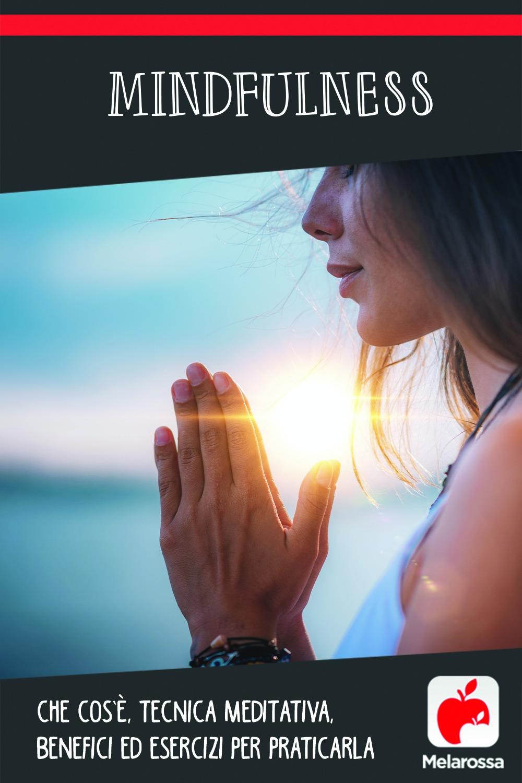 mindfulness: cos'è, tecnica, benefici e esercizi