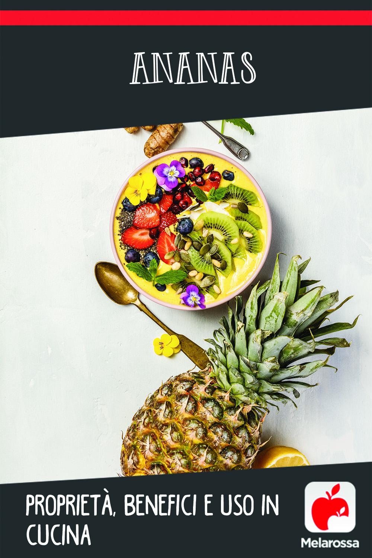 Ananas proprietà, benefici e uso in cucina