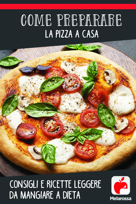 Pizza a casa: come prepararla