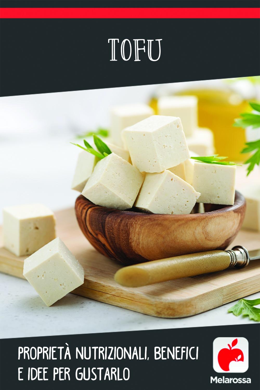 Tofu: proprietà nutrizionali, benefici e idee per gustarlo