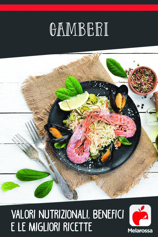 gamberi: valori nutrizionali, benefici, migliori ricette