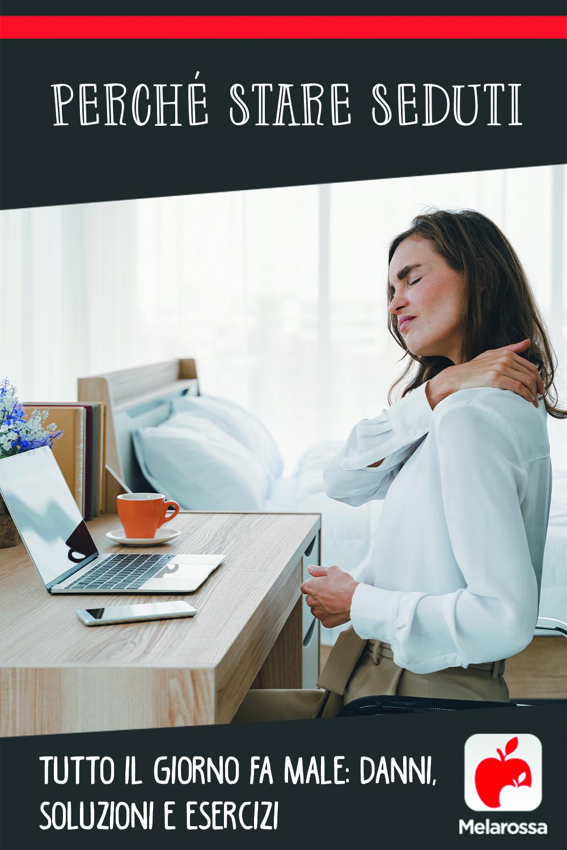 Perché stare seduti tutto il giorno fa male: danni, soluzioni e esercizi
