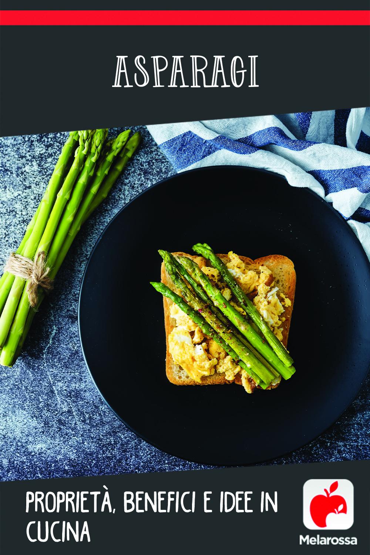 asparagi: cosa sono, valori nutrizionali, benefici e ricette