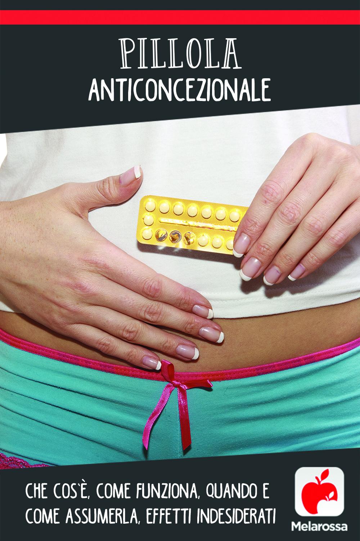 pillola anticoncezionale: cos'è, come funziona,  benefici, nomi pillola e rischi