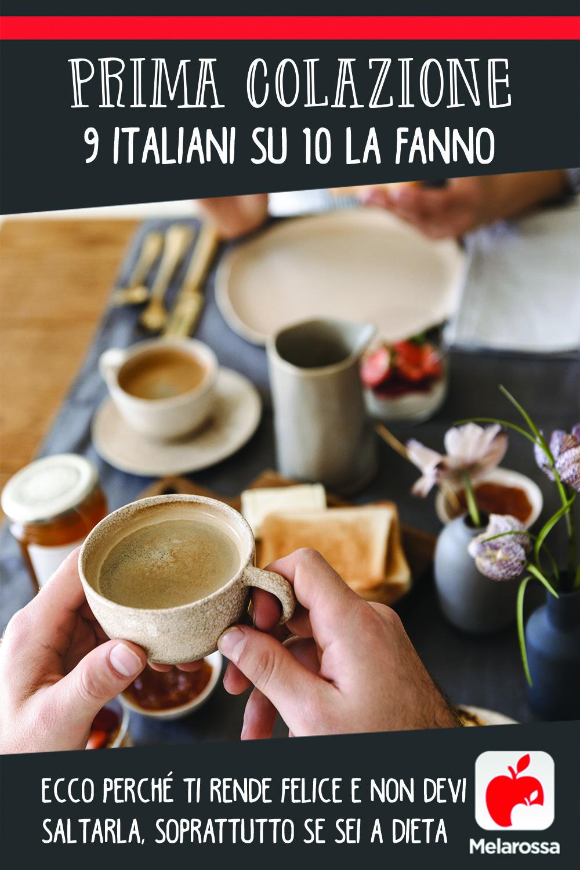 Prima colazione: 9 italiani su 10 la fanno. Ecco perché ti rende felice e non devi saltarla, soprattutto se sei a dieta