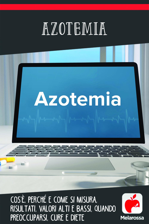 azotemia: cos'è, esame, come interpretare i valori, quando preoccuparsi, cure e dita