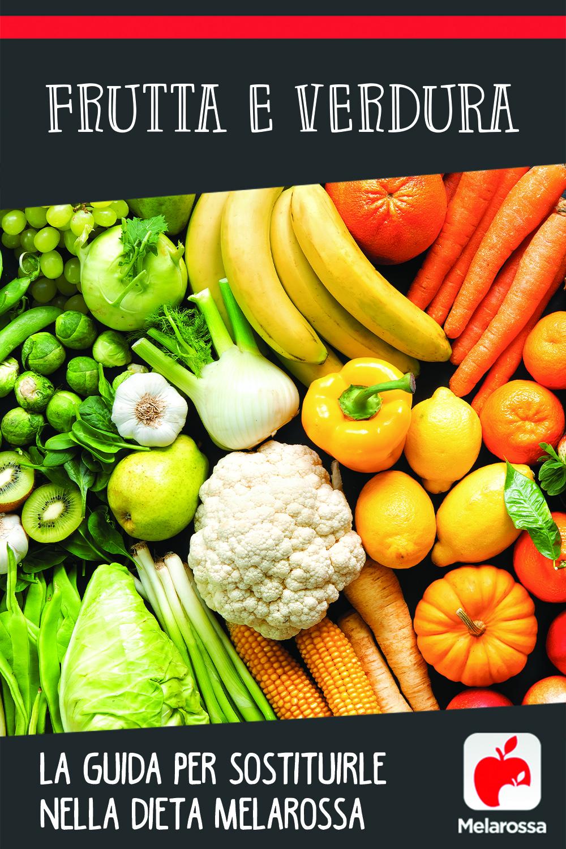 Frutta e verdura: la guida per sostituirle nella dieta Melarossa