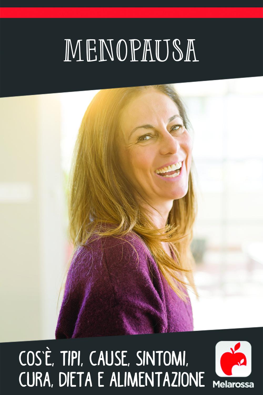 menopausa: cos'è, tipi, cause, sintomi, cure e dieta