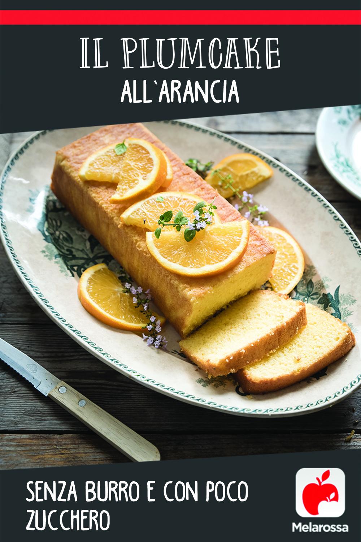 Il plumcake all'arancia, senza burro e con poco zucchero