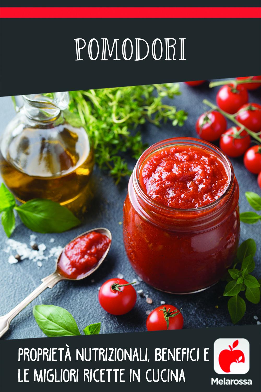 pomodori: cosa sono, benefici e ricette