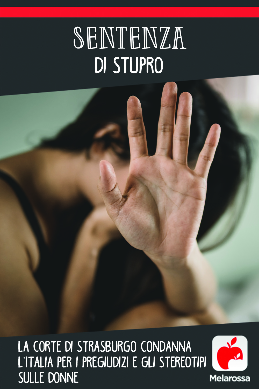 Sentenza di stupro: la corte di Strasburgo condanna l'Italia per i pregiudizi e gli stereotipi sulle donne