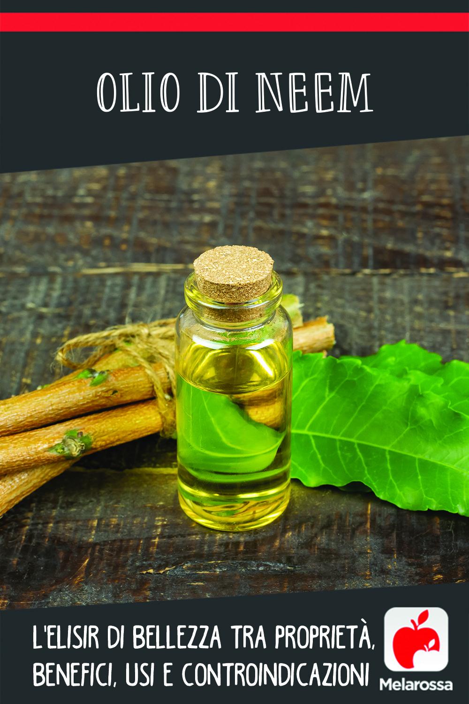 olio di neem: proprietà, usi, benefici e controindicazioni