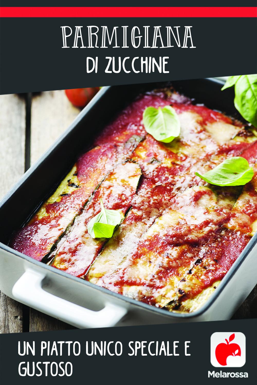 parmigiana di zucchine: un piatto unico speciale e gustoso