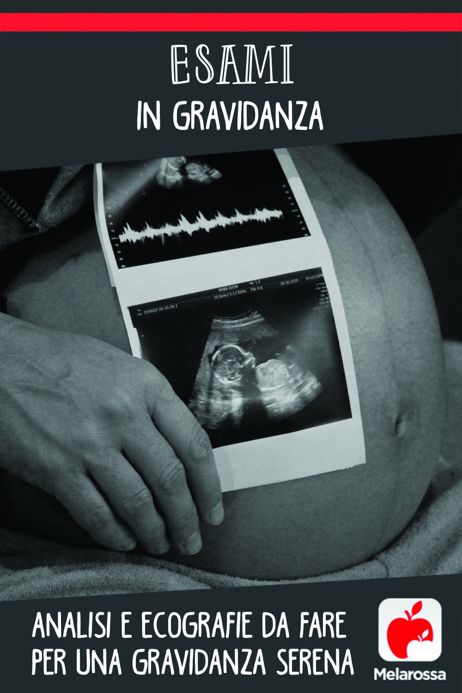 esami in gravidanza dal primo mese al nono mese