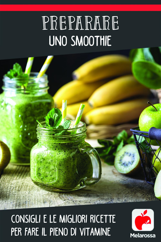 preparare uno smoothie: consigli e le migliori ricette