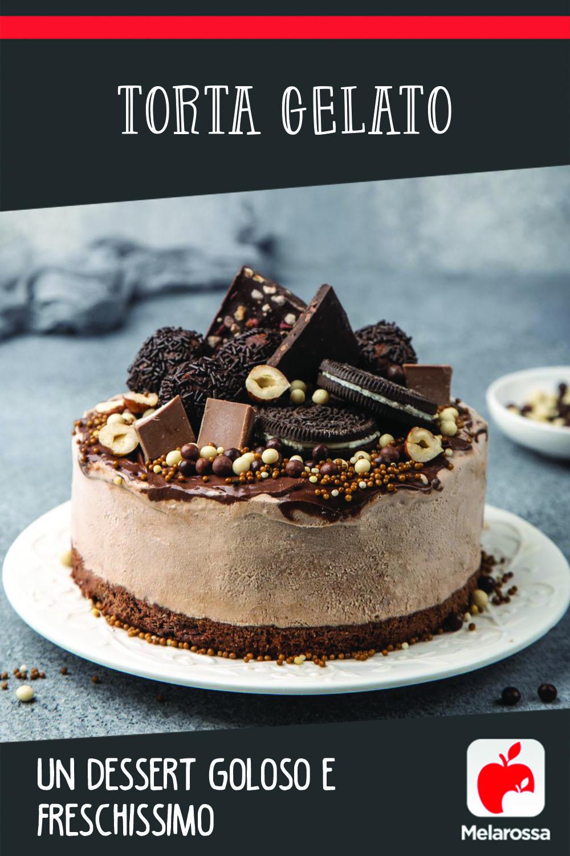 Torta gelato: un dessert goloso e freschissimo